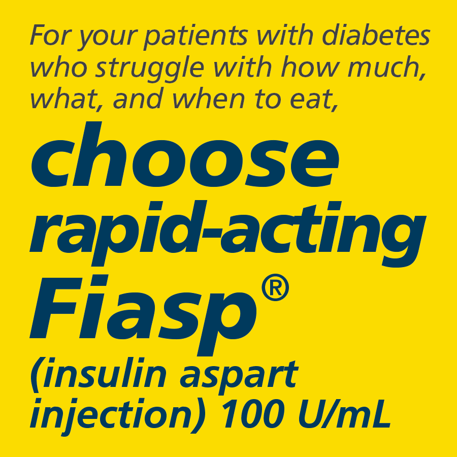 For your patients with diabetes who struggle with how much, what, and when to eat, choose rapid-acting Fiasp® (insulin aspart injection) 100 U/mL